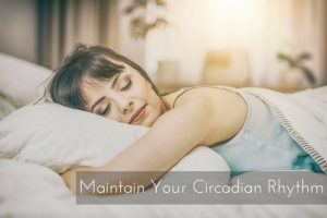 Maintain Your Circadian Rhythm